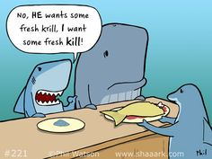 He wants the Krill...