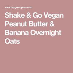 Shake & Go Vegan Peanut Butter & Banana Overnight Oats