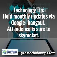 Technology Tip: Hold monthly updates via Google+ hangout. Attendence is sure to skyrocket. / 52associationtips.com