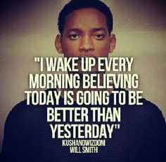 1 mission in life. To make each day better than yesterday