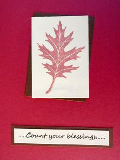 So easy; just stamped the leaf on a light piece using ink as close as possible to the card; backed it with a darker red-brown and added the sentiment...