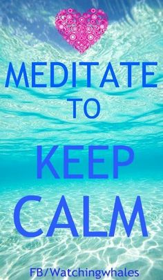 Meditate to keep calm quote via www.Facebook.com/WatchingWhales