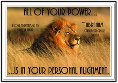 All of your power... is in your personal alignment.  *Abraham-Hicks Quotes (AHQ872)