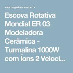 Escova Rotativa Mondial ER 03 Modeladora Cerâmica - Turmalina 1000W com Íons 2 Velocidades - Magazine Danielalino