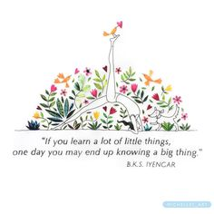 If you learn a lot of little things, one day you may end up knowing a big thing