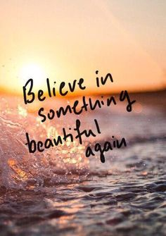 """""""Believe in something beautiful again."""" Today, let's be inspired to believe in something beau… – Phone backgrounds Great Quotes, Quotes To Live By, Me Quotes, Motivational Quotes, Inspirational Quotes, Qoutes, Jealousy Quotes, Beach Quotes, Crush Quotes"""