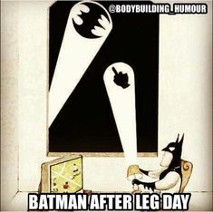 Batman after leg day humor
