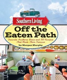 Southern Living Off the Eaten Path: Favorite Southern Dives and 150 Recipes that Made Them Famous Southern Living Paperback Oxmoor: Amazon.d...