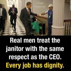 Every job is worthwhile. Obama had heart. Come back Obama, America needs you. Barack Obama, Presidente Obama, First Ladies, Barack And Michelle, Michelle Obama Quotes, Our President, Lectures, Thats The Way, Faith In Humanity