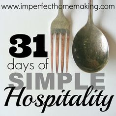 The Complete Guide to Imperfect Homemaking: 31 Days Of Simple Hospitality {Day One}: Why Our Hearts Need This