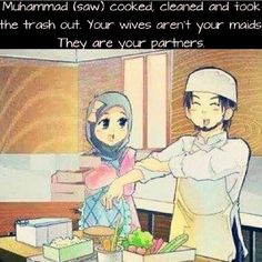 Men shouldn't say cooking and cleaning is a women's job only!!! That you prophet Muhammad (PBUH) for understanding