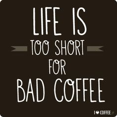 Neatees designer agrees, Life is too short for Bad Coffee. Read how she makes sure she always has good coffee....  cute quote is from en.ilovecoffee.jp