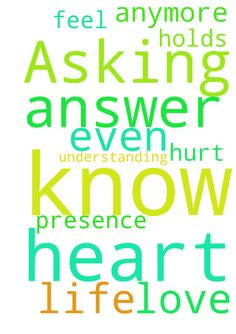 Asking for God to answer my prayers.  He knows my heart - Asking for God to answer my prayers. He knows my heart and the hurt it holds. Need understanding to know what to even be praying anymore. Please let me feel Gods love and presence in my life. Posted at: https://prayerrequest.com/t/Qpx #pray #prayer #request #prayerrequest