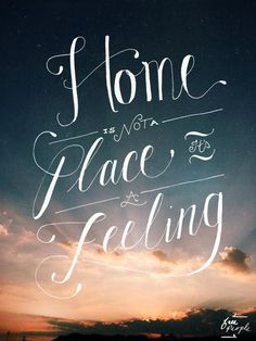 HOME  Not just a place...but a feeling.