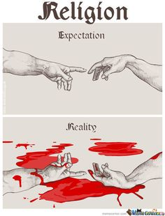 Atheism, Religion, God is Imaginary, Religion Harms. Religion. Expectation vs. Reality.