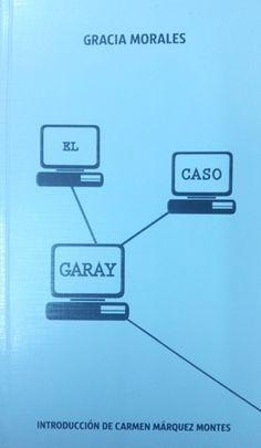 El caso Garay / Gracia Morales ; introducción Carmen Márquez Montes - Murcia : Servicio de Publicaciones, Universidad de Murcia, 2015