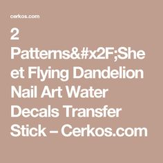 2 Patterns/Sheet Flying Dandelion Nail Art Water Decals Transfer Stick – Cerkos.com
