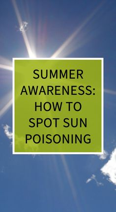 Summer Awareness: How to Spot Sun Poisoning Sinus Infection Remedies, Constipation Remedies, Natural Remedies For Heartburn, Natural Teething Remedies, Natural Health Remedies, Herbal Remedies, Heartburn Relief, Benefits Of Exercise