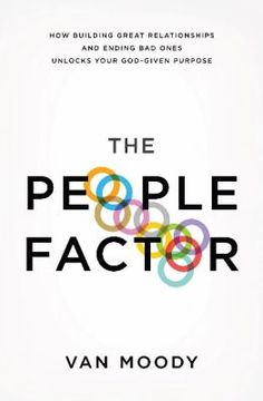The People Factor: How Building Great Relationships and Ending Bad Ones Unlocks Your God-given Purpose by Van Moody