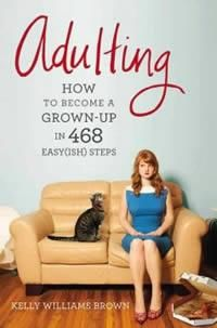 'Adulting: How to Become a Grown-up in 468 Easy(ish) Steps' by Kelly Williams Brown; Rating: 4 stars
