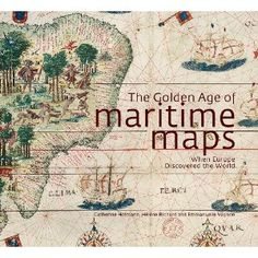 The Golden Age of Maritime Maps: When Europe Discovered the World: Catherine Hofmann, Helene Richard, Emmanuelle Vagnon: 9781770852389: Books - Amazon.ca