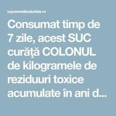Consumat timp de 7 zile, acest SUC curăţă COLONUL de kilogramele de reziduuri toxice acumulate în ani de zile - Top Remedii Naturiste Health, Home, Pharmacy, Diet, Health Care, Salud