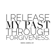 forgive.....let go. Bye bye past. Hello future. #affirmation