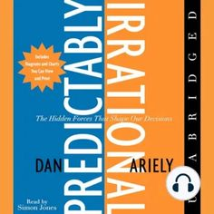 Listening to Predictably Irrational: The Hidden Forces That Shape Our Decisions by Dr.
