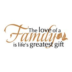 The Love Of A FAMILY Is Life's Greatest Gift [leaf/vine accent]