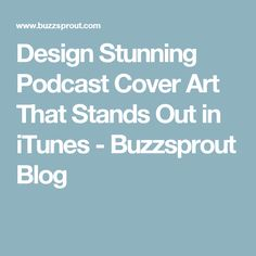 Design Stunning Podcast Cover Art That Stands Out in iTunes - Buzzsprout Blog