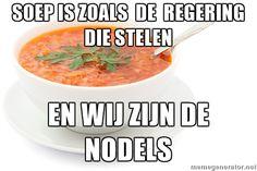 soep is zoals de regering die stelen en wij zijn de nodels - tomato souper | Meme Generator