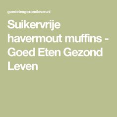 Suikervrije havermout muffins - Goed Eten Gezond Leven Bread Recipes, Low Carb Recipes, Light Recipes, Kids Meals, Paleo, Food And Drink, Vegan, Healthy, Crackers