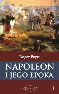 Napoleon i jego epoka. Tom 1