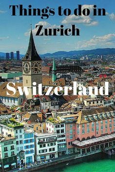 10 Things to do in Zurich, Switzerland | True Nomads