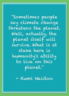 Kumi Naidoo (Executive Director, Greenpeace International) #climate #quotation (quotation source: http://youtu.be/vXhqSl2rpsU)