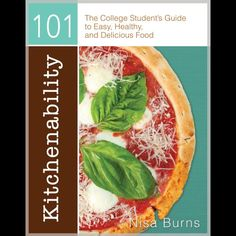 kitchenability 101-The college student's guide to easy, healthy, and delicious food