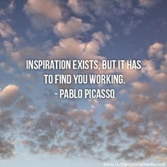 """""""Inspiration exists, but it has to find you working."""" Pablo Picasso #Quote #HSSocMed"""