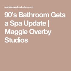 90's Bathroom Gets a Spa Update | Maggie Overby Studios