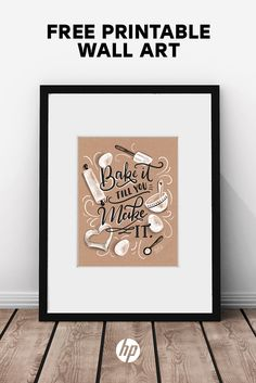 40+ pieces of free printable art from HP. Decorate your kitchen, build a gallery wall in your living room and more with these easy-to-print pieces. Tap this Pin to see the full range of styles available for download, and simply print on your HP printer. Artwork: BAKE IT TILL YOU MAKE IT by Valerie McKeehan for HP.