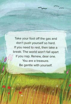 Take your foot off the gas and don't push yourself too hard. If you need to rest, then take a break. The world won't fall apart if you nap. Renew dear one. You're a treasure.  Be gentle with yourself.