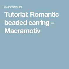 Tutorial: Romantic beaded earring – Macramotiv