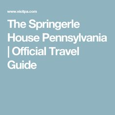 The Springerle House Pennsylvania Pennsylvania, Travel Guide, Dutch, Country, House, Shopping, Dutch Language, Rural Area, Home