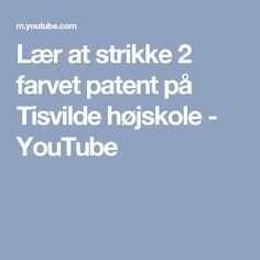 Lær at strikke 2 farvet patent på Tisvilde højskole - YouTube