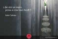 Se alzi un muro pensa a cosa lasci fuori. #Calvino #leadership