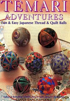 """Temari Adventures: Fun and Easy Japanese Thread and Quilt Balls"" by Diana Vandervoort."