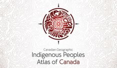 Coming soon: The Indigenous Peoples Atlas of Canada