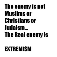 The enemy is not Muslims or Christians or Judaism. The real enemy is EXTREMISM (and stupidity) yes,but,the religion is an human invenction. We Are The World, In This World, Mantra, Political Views, Thats The Way, Judaism, Atheism, Thought Provoking, True Stories