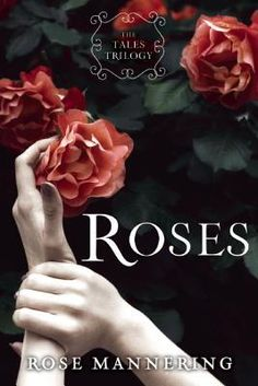 Roses: The Tales Trilogy, Book 1 (The Tales Trilogy #1) by Rose Mannering - May 3rd 2016 by Sky Pony Press