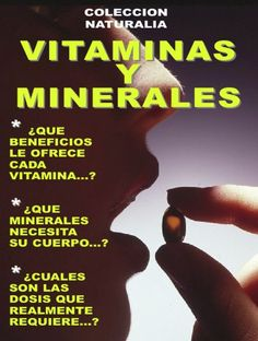VITAMINAS Y MINERALES... ¡INFORMACION IMPRESCINDIBLE!: LOS BNEFICIOS DE CADA VITAMINA * MINERALES ESENCIALES * ¿QUE DOSIS REALMENTE REQUIERE? (COLECCION NATURALIA nº 8) (Spanish Edition)