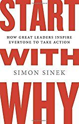 Start with Why: How Great Leaders Inspire Everyone to Take Action by Simon Sinek (2009-10-29)